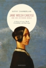 Jane Welsh Carlyle and Her Victorian World : A Story of Love, Work, Friendship and Marriage - Book