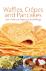 Waffles, Crepes and Pancakes - eBook