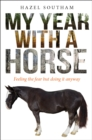 My Year with a Horse : Feeling the Fear but Doing it Anyway - Book
