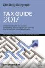 The Daily Telegraph Tax Guide 2017 : Understanding the Tax System, Completing Your Tax Return and Planning How to Become More Tax Efficient - Book