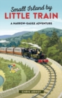 Small Island by Little Train : A Narrow-Gauge Adventure - Book