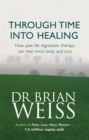 Through Time Into Healing : How Past Life Regression Therapy Can Heal Mind,body And Soul - Book