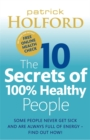 The 10 Secrets of 100% Healthy People : Some People Never Get Sick and are Always Full of Energy? Find Out How! - Book