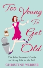 Too Young To Get Old : The baby boomers' guide to living life to the full - Book