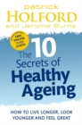 The 10 Secrets of Healthy Ageing : How to Live Longer, Look Younger and Feel Great - Book