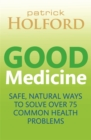 Good Medicine : Safe, Natural Ways to Solve Over 75 Common Health Problems - Book