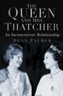 The Queen and Mrs Thatcher : An Inconvenient Relationship - Book
