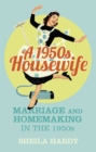 A 1950s Housewife : Marriage and Homemaking in the 1950s - Book