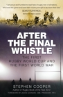 After the Final Whistle : The First Rugby World Cup and the First World War - Book