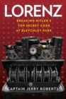 Lorenz : Breaking Hitler's Top Secret Code at Bletchley Park - Book