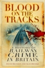 Blood on the Tracks : A History of Railway Crime in Britain - Book