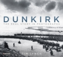 Dunkirk : The Real Story in Photographs - Book