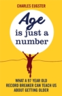 Age is Just a Number : What a 97 Year Old Record Breaker Can Teach Us About Growing Older - Book