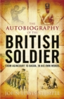The Autobiography of the British Soldier : From Agincourt to Basra, in His Own Words - Book