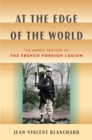 At the Edge of the World : The Heroic Century of the French Foreign Legion - Book