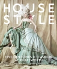House Style : Five Centuries of Fashion at Chatsworth, Home to the Devonshires - Book