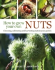 How to Grow Your Own Nuts : Choosing, Cultivating and Harvesting Nuts in Your Garden - Book