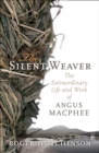 The Silent Weaver : The Extraordinary Life and Work of Angus MacPhee - eBook