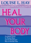 Heal Your Body : The Mental Causes for Physical Illness and the Metaphysical Way to Overcome Them - Book