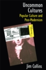 Uncommon Cultures : Popular Culture and Post-Modernism - eBook
