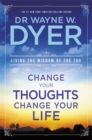 Change Your Thoughts, Change Your Life : Living The Wisdom Of The Tao - Book