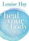 Heal Your Body : The Mental Causes for Physical Illness and the Metaphysical Way to Overcome Them - eBook