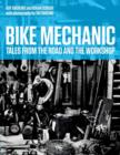 Bike Mechanic : Tales from the Road and the Workshop - Book