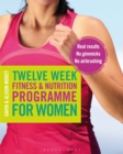 Twelve Week Fitness and Nutrition Programme for Women : Real Results - No Gimmicks - No Airbrushing - Book
