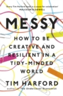 Messy : How to be Creative and Resilient in a Tidy-Minded World - Book