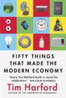 Fifty Things That Made the Modern Economy - Book