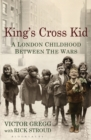 King's Cross Kid : A Childhood Between the Wars - Book