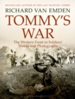 Tommy's War : The Western Front in Soldiers' Words and Photographs - Book