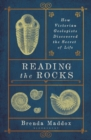 Reading the Rocks : How Victorian Geologists Discovered the Secret of Life - Book