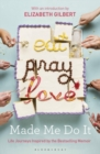 Eat Pray Love Made Me Do it : Life Journeys Inspired by the Bestselling Memoir - Book