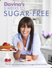 Davina's 5 Weeks to Sugar-Free : Yummy, easy recipes to help you kick sugar and feel amazing - eBook