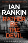 Rather Be the Devil : The brand new Rebus No.1 bestseller - Book