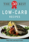 The 50 Best Low-Carb Recipes : Tasty, fresh, and easy to make! - eBook