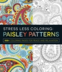 Stress Less Coloring: Paisley Patterns : 100+ Coloring Pages for Peace and Relaxation - Book