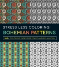 Stress Less Coloring - Bohemian Patterns : 100+ Coloring Pages for Peace and Relaxation - Book