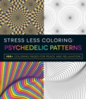 Stress Less Coloring - Psychedelic Patterns - Book
