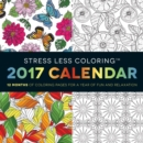 Stress Less Coloring 2017 : 12 Months of Coloring Pages for a Year of Fun and Relaxation - Book