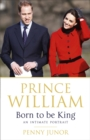 Prince William: Born to be King : An intimate portrait - Book