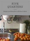 Five Quarters : Recipes and Notes from a Kitchen in Rome - Book