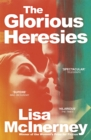 The Glorious Heresies : Winner of the Baileys' Women's Prize for Fiction 2016 - Book
