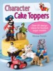 Character Cake Toppers : Over 65 designs for sugar fondant models - Book