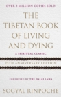 The Tibetan Book Of Living And Dying : A Spiritual Classic from One of the Foremost Interpreters of Tibetan Buddhism to the West - eBook