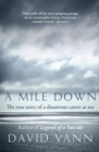 A Mile Down : The True Story of a Disastrous Career at Sea - eBook