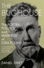 The Bughouse : The poetry, politics and madness of Ezra Pound - eBook