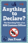 Anything to Declare? : The Searching Tales of an HM Customs Officer - Book