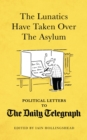 The Lunatics Have Taken Over the Asylum : Political Letters to The Daily Telegraph - eBook